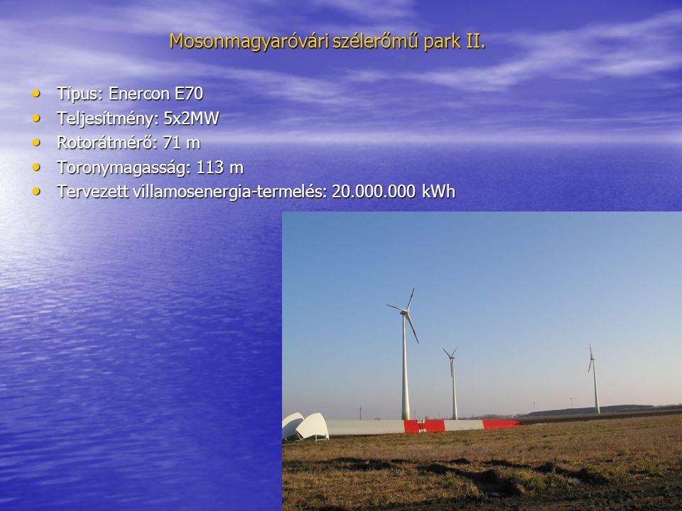 Mosonmagyaróvári szélerőmű park II. • Típus: Enercon E70 • Teljesítmény: 5x2MW • Rotorátmérő: 71 m • Toronymagasság: 113 m • Tervezett villamosenergia