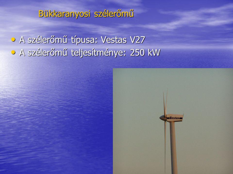 Bükkaranyosi szélerőmű • A szélerőmű típusa: Vestas V27 • A szélerőmű teljesítménye: 250 kW