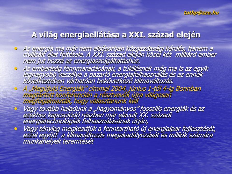 tothp@sze.hu A világ energiaellátása a XXI. század elején • Az energia ma már nem elsősorban közgazdasági kérdés, hanem a civilizált élet feltétele. A