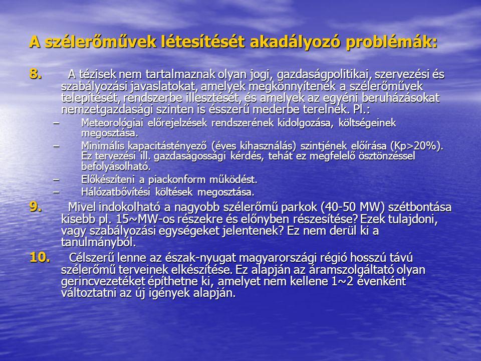 A szélerőművek létesítését akadályozó problémák: 8. A tézisek nem tartalmaznak olyan jogi, gazdaságpolitikai, szervezési és szabályozási javaslatokat,