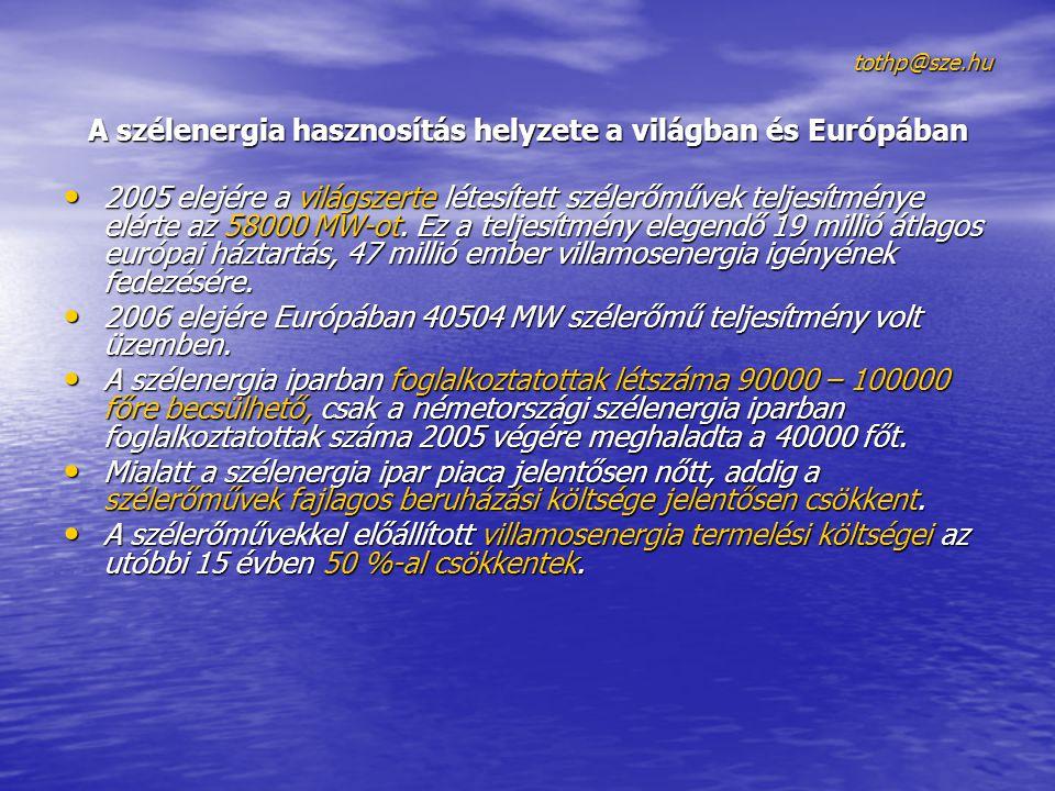 tothp@sze.hu A szélenergia hasznosítás helyzete a világban és Európában • 2005 elejére a világszerte létesített szélerőművek teljesítménye elérte az 5