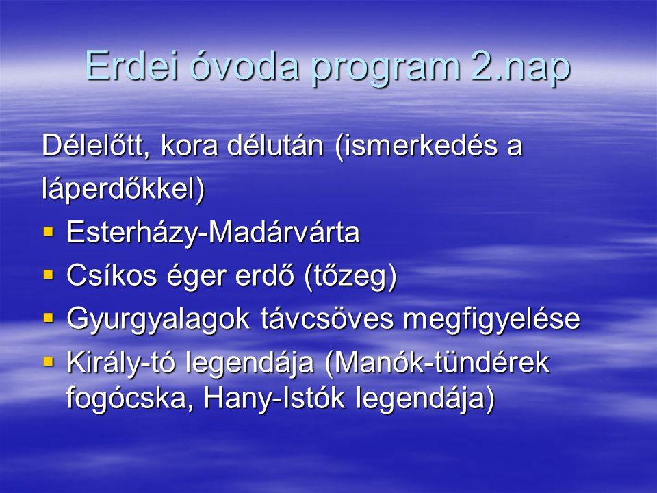 Erdei óvoda program 2.nap Délelőtt, kora délután (ismerkedés a láperdőkkel)  Esterházy-Madárvárta  Csíkos éger erdő (tőzeg)  Gyurgyalagok távcsöves megfigyelése  Király-tó legendája (Manók-tündérek fogócska, Hany-Istók legendája)
