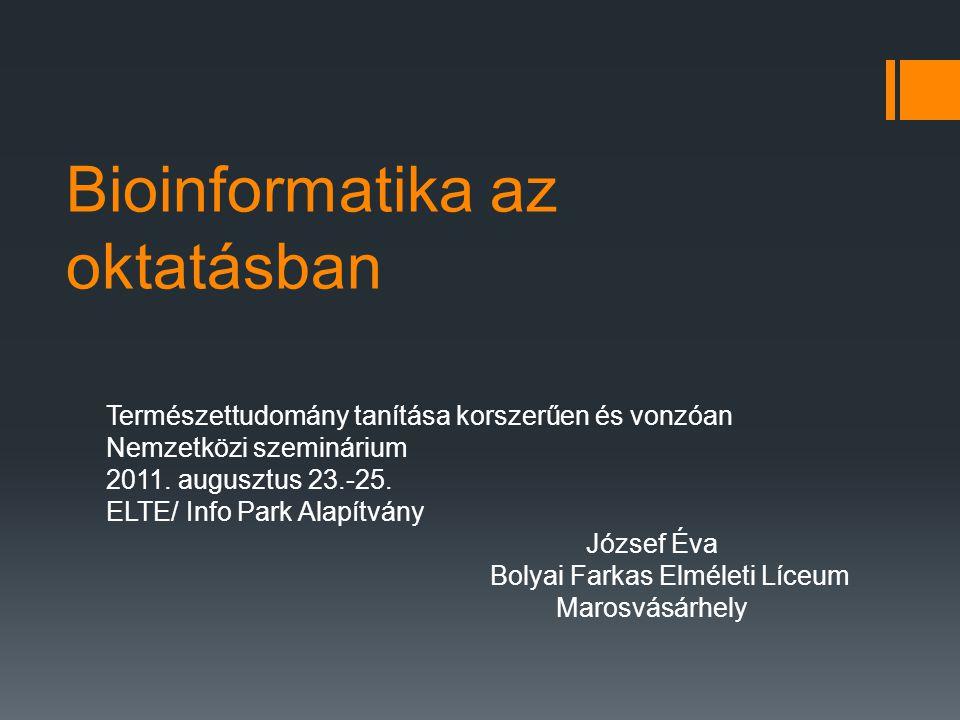 Bioinformatika az oktatásban Természettudomány tanítása korszerűen és vonzóan Nemzetközi szeminárium 2011.