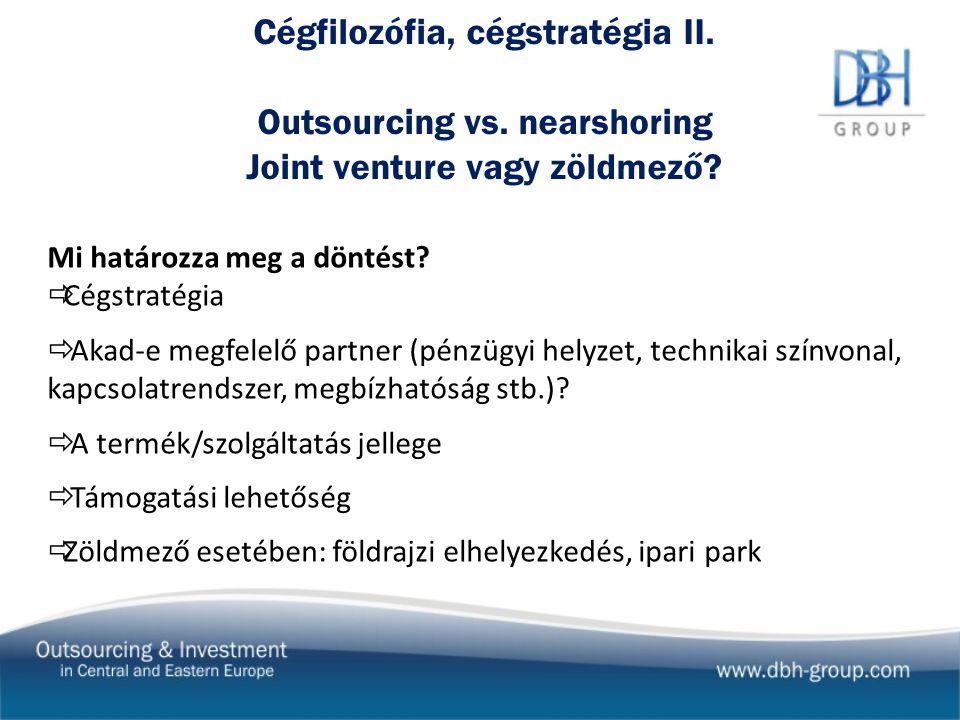 Cégfilozófia, cégstratégia II. Outsourcing vs. nearshoring Joint venture vagy zöldmező.