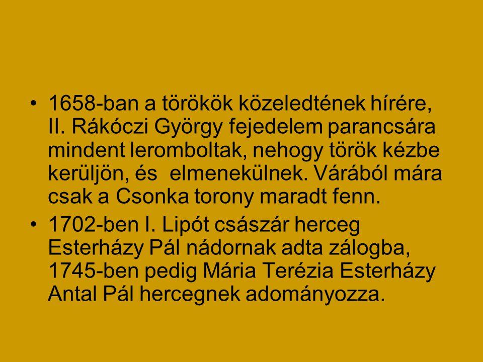 •1658-ban a törökök közeledtének hírére, II. Rákóczi György fejedelem parancsára mindent leromboltak, nehogy török kézbe kerüljön, és elmenekülnek. Vá