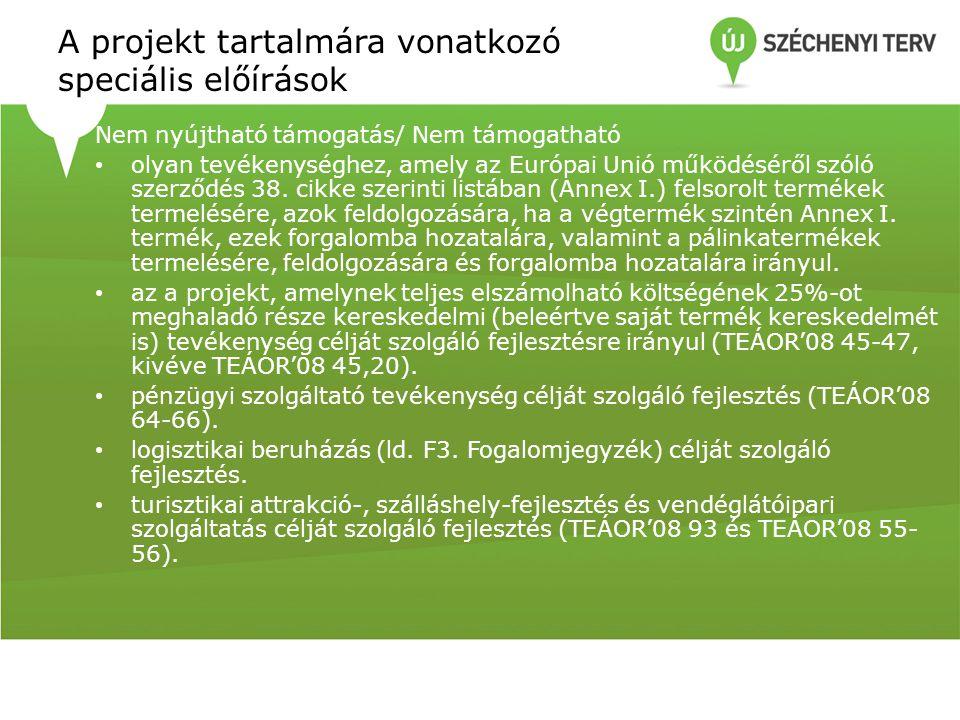 A projekt tartalmára vonatkozó speciális előírások Nem nyújtható támogatás/ Nem támogatható • olyan tevékenységhez, amely az Európai Unió működéséről