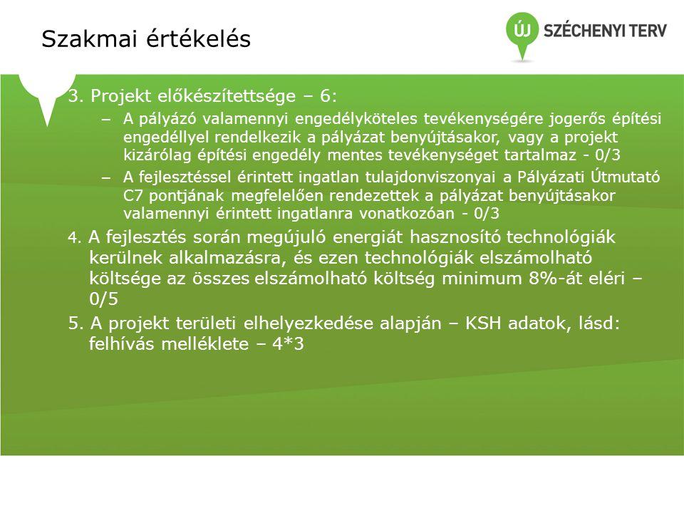 Szakmai értékelés 3. Projekt előkészítettsége – 6: – A pályázó valamennyi engedélyköteles tevékenységére jogerős építési engedéllyel rendelkezik a pál