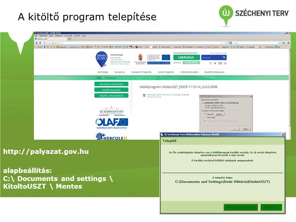 A kitöltő program telepítése http://palyazat.gov.hu alapbeállítás: C:\ Documents and settings \ KitoltoUSZT \ Mentes