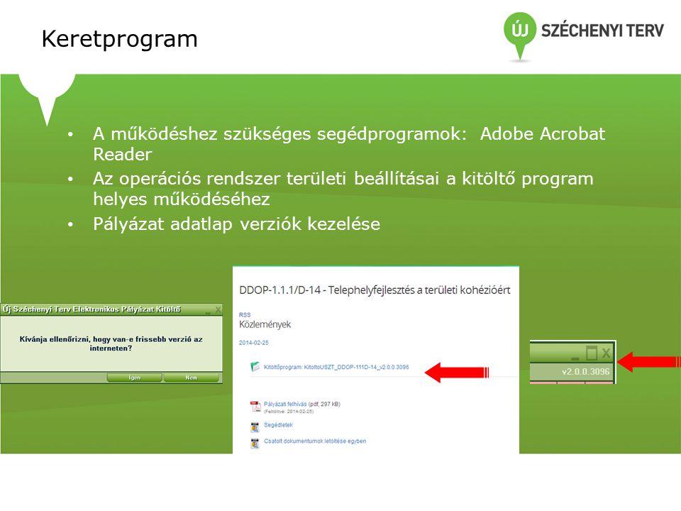 Keretprogram • A működéshez szükséges segédprogramok: Adobe Acrobat Reader • Az operációs rendszer területi beállításai a kitöltő program helyes működ