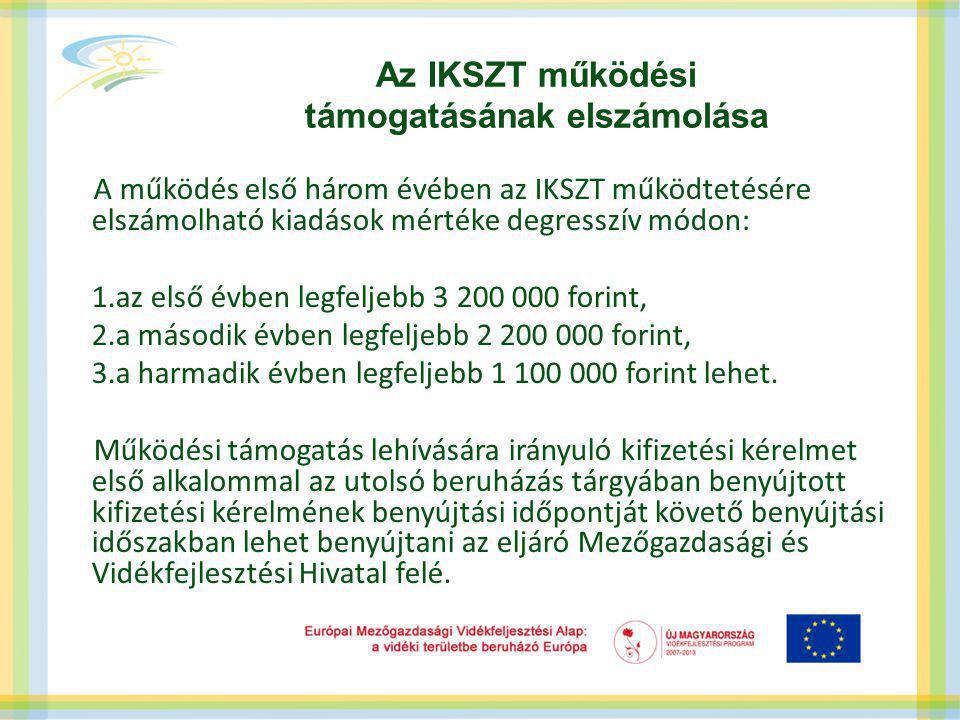 Az IKSZT működési támogatásának elszámolása A működés első három évében az IKSZT működtetésére elszámolható kiadások mértéke degresszív módon: 1.az első évben legfeljebb 3 200 000 forint, 2.a második évben legfeljebb 2 200 000 forint, 3.a harmadik évben legfeljebb 1 100 000 forint lehet.