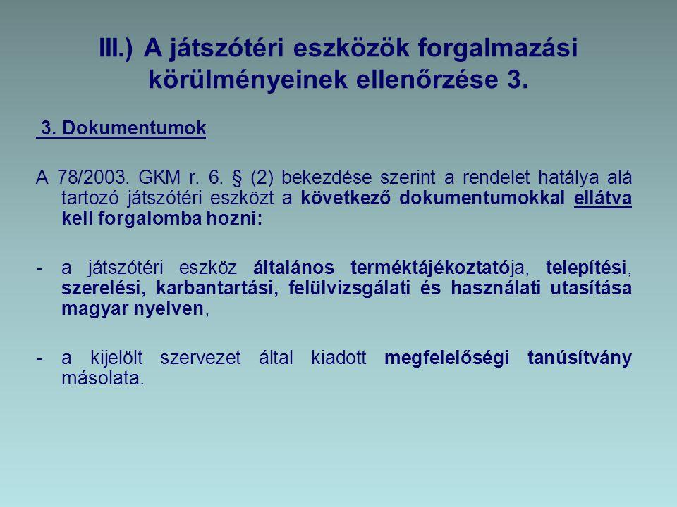 III.) A játszótéri eszközök forgalmazási körülményeinek ellenőrzése 3. 3. Dokumentumok A 78/2003. GKM r. 6. § (2) bekezdése szerint a rendelet hatálya