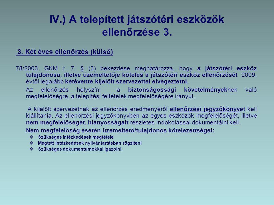 IV.) A telepített játszótéri eszközök ellenőrzése 3. 3. Két éves ellenőrzés (külső) 78/2003. GKM r. 7. § (3) bekezdése meghatározza, hogy a játszótéri