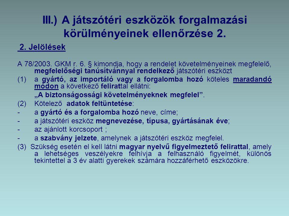 III.) A játszótéri eszközök forgalmazási körülményeinek ellenőrzése 2. 2. Jelölések A 78/2003. GKM r. 6. § kimondja, hogy a rendelet követelményeinek