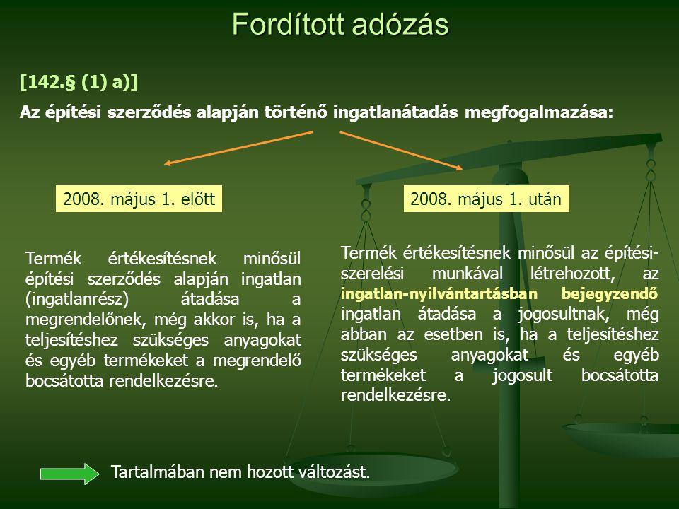 Fordított adózás 2008. május 1. előtt2008. május 1. után [142.§ (1) a)] Az építési szerződés alapján történő ingatlanátadás megfogalmazása: Termék ért