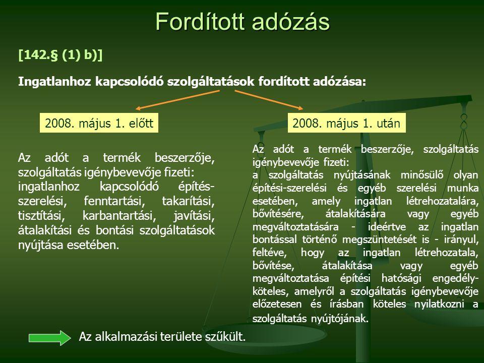 Fordított adózás [142.§ (1) b)] Ingatlanhoz kapcsolódó szolgáltatások fordított adózása: 2008. május 1. előtt2008. május 1. után Az adót a termék besz