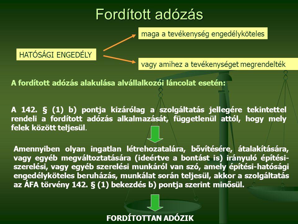 Fordított adózás A fordított adózás alakulása alvállalkozói láncolat esetén: A 142. § (1) b) pontja kizárólag a szolgáltatás jellegére tekintettel ren