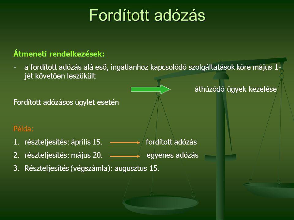 Fordított adózás Átmeneti rendelkezések: -a fordított adózás alá eső, ingatlanhoz kapcsolódó szolgáltatások köre május 1- jét követően leszűkült áthúz
