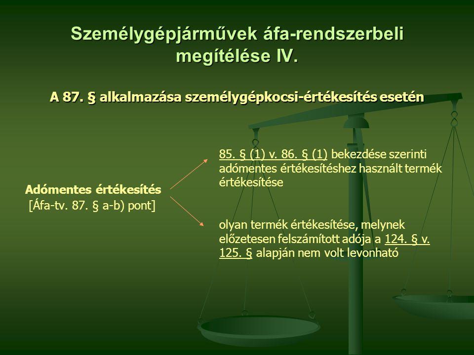 Személygépjárművek áfa-rendszerbeli megítélése IV. A 87. § alkalmazása személygépkocsi-értékesítés esetén Adómentes értékesítés [Áfa-tv. 87. § a-b) po