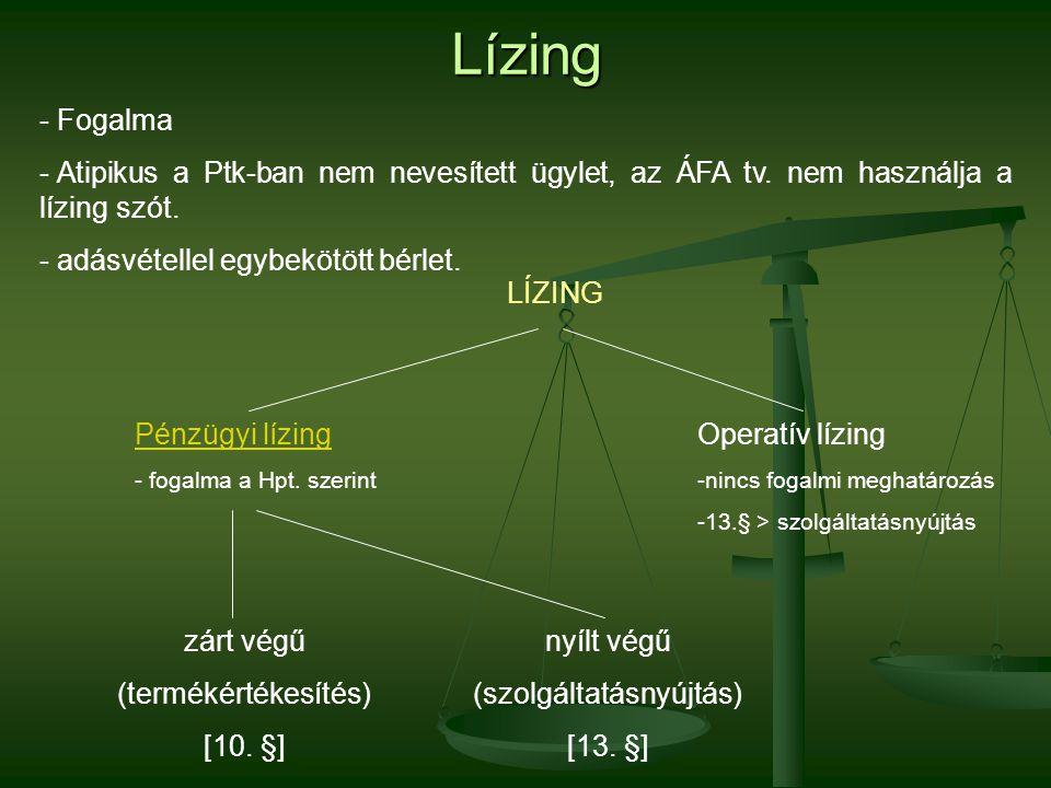 Lízing - Fogalma - Atipikus a Ptk-ban nem nevesített ügylet, az ÁFA tv. nem használja a lízing szót. - adásvétellel egybekötött bérlet. LÍZING zárt vé