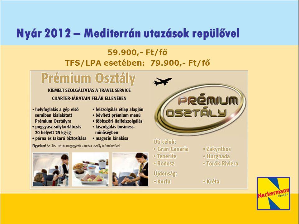 Nyár 2012 – Mediterrán utazások repülővel 59.900,- Ft/fő TFS/LPA esetében: 79.900,- Ft/fő