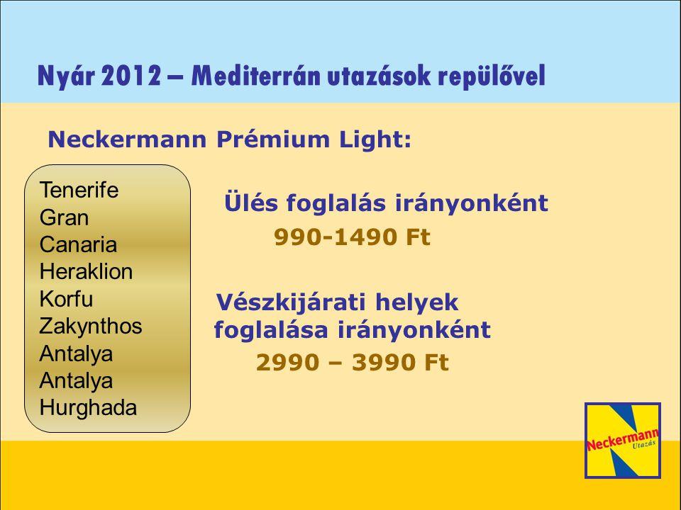 Nyár 2012 – Mediterrán utazások repülővel Neckermann Prémium Light: Ülés foglalás irányonként 990-1490 Ft VésVészkijárati helyek foglalása irányonként 2990 – 3990 Ft Tenerife Gran Canaria Heraklion Korfu Zakynthos Antalya Hurghada
