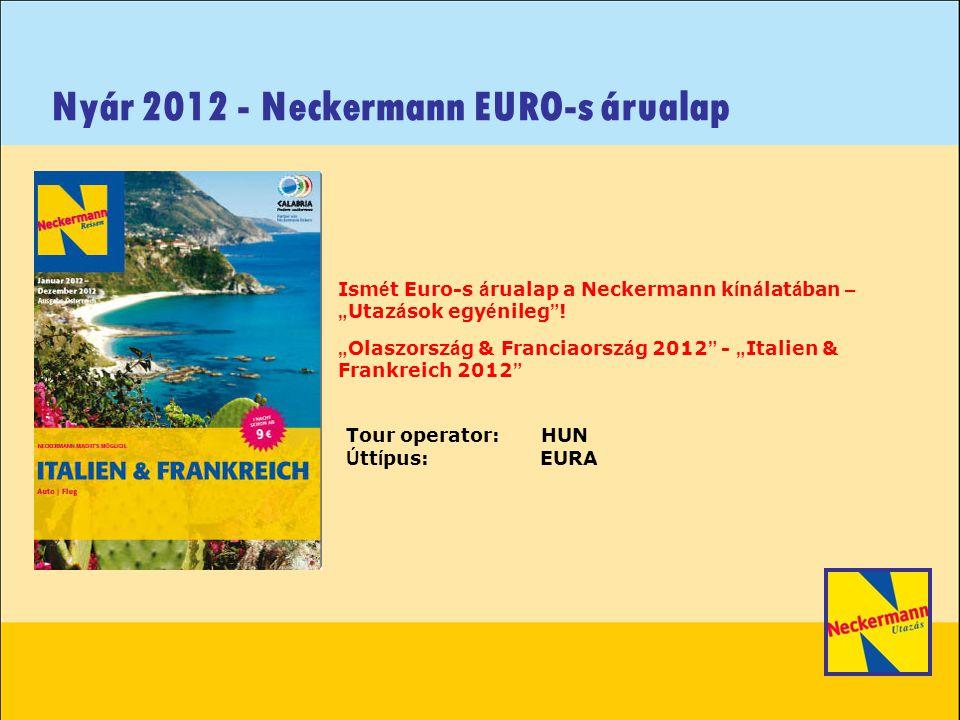 """Nyár 2012 - Neckermann EURO-s árualap Ism é t Euro-s á rualap a Neckermann k í n á lat á ban – """" Utaz á sok egy é nileg ."""