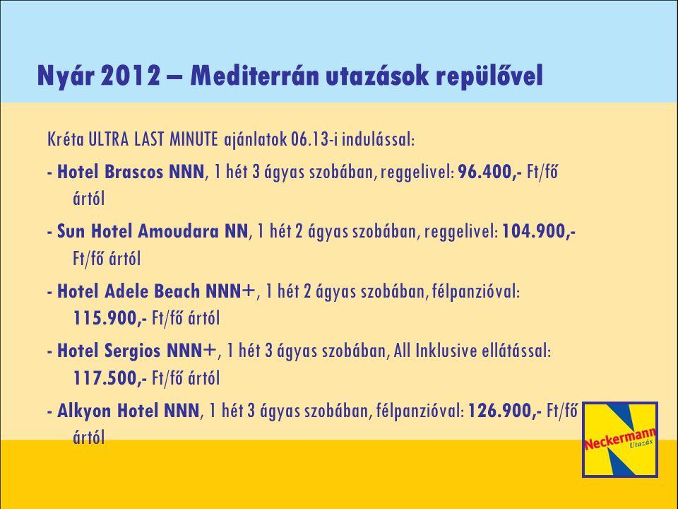 Nyár 2012 – Mediterrán utazások repülővel Kréta ULTRA LAST MINUTE ajánlatok 06.13-i indulással: - Hotel & Bungalows Katrin NNNN, 1 hét 3 ágyas családi szobában, All Inklusive ellátással: 127.500,- Ft/fő ártól - Hotel Horizon Beach NNN+, 1 hét 3 ágyas családi szobában, All Inklusive ellátással: 128.500,- Ft/fő ártól - KLUB OÁZIS Stella Village NNN, 1 hét 3 ágyas szobában, All Inklusive ellátással: 145.900,- Ft/fő ártól - ÚJ.