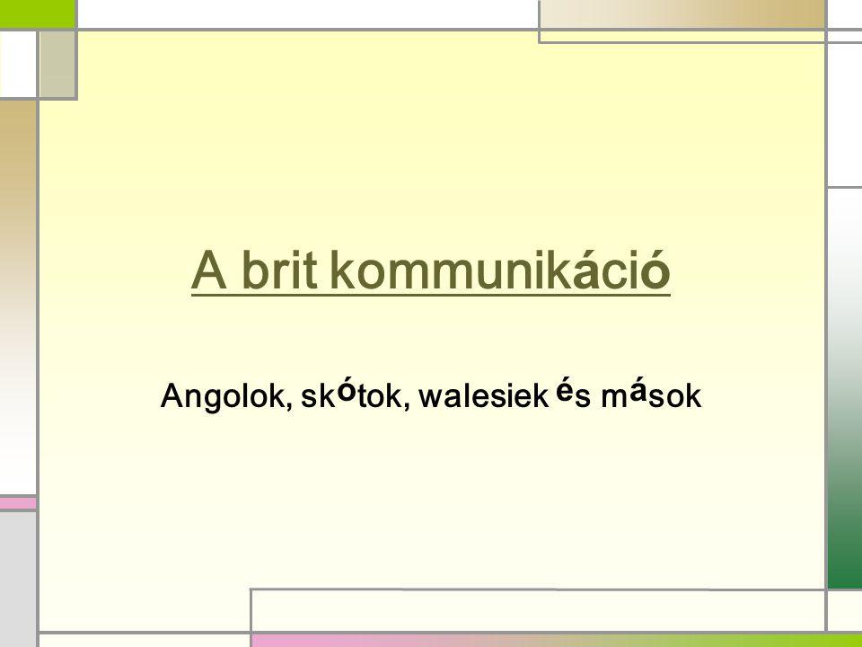 A brit kommunikáció Angolok, skótok, walesiek és mások