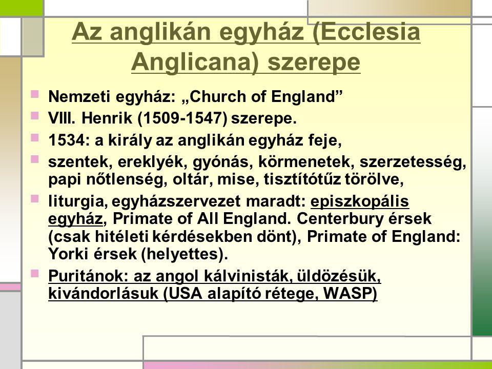 """Az anglikán egyház (Ecclesia Anglicana) szerepe  Nemzeti egyház: """"Church of England""""  VIII. Henrik (1509-1547) szerepe.  1534: a király az anglikán"""