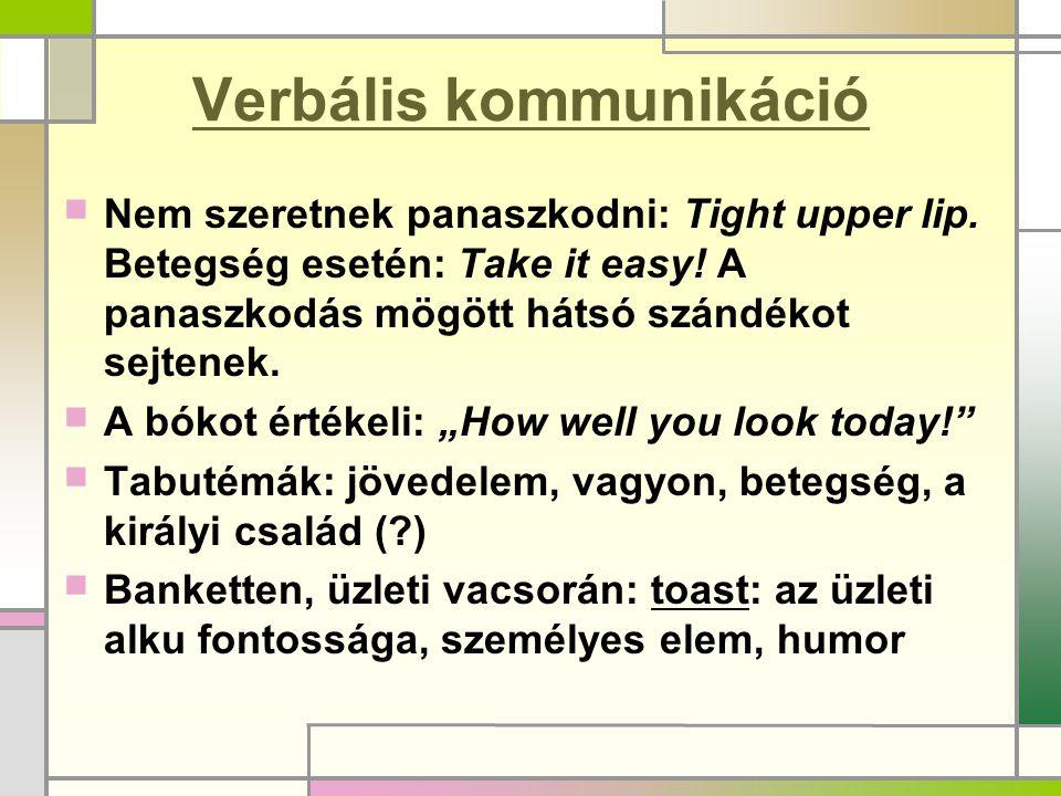 Verbális kommunikáció  Nem szeretnek panaszkodni: Tight upper lip. Betegség esetén: Take it easy! A panaszkodás mögött hátsó szándékot sejtenek.  A