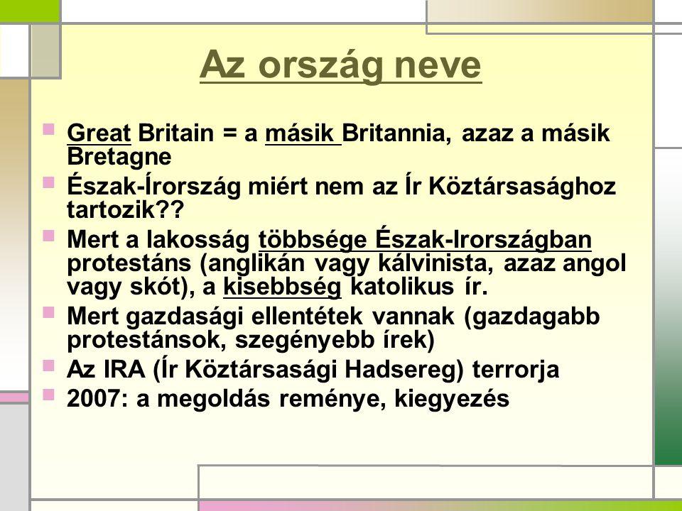 Az ország neve  Great Britain = a másik Britannia, azaz a másik Bretagne  Észak-Írország miért nem az Ír Köztársasághoz tartozik??  Mert a lakosság