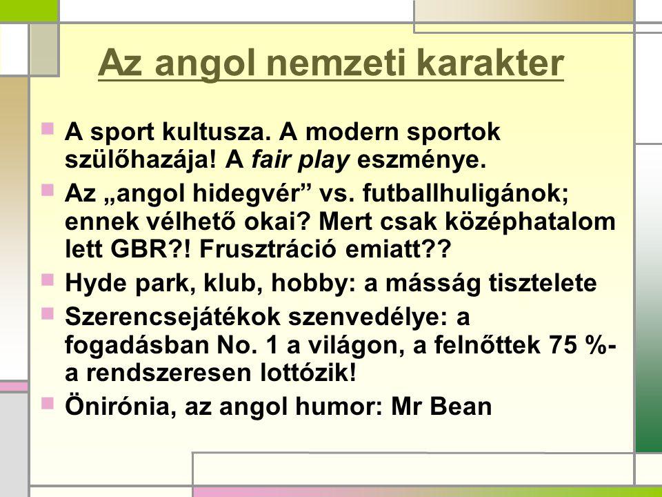 """Az angol nemzeti karakter  A sport kultusza. A modern sportok szülőhazája! A fair play eszménye.  Az """"angol hidegvér"""" vs. futballhuligánok; ennek vé"""