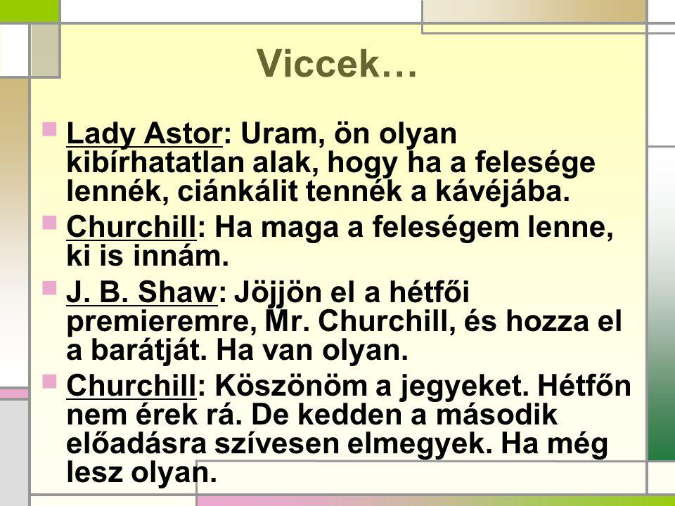 Viccek…  Lady Astor: Uram, ön olyan kibírhatatlan alak, hogy ha a felesége lennék, ciánkálit tennék a kávéjába.  Churchill: Ha maga a feleségem lenn