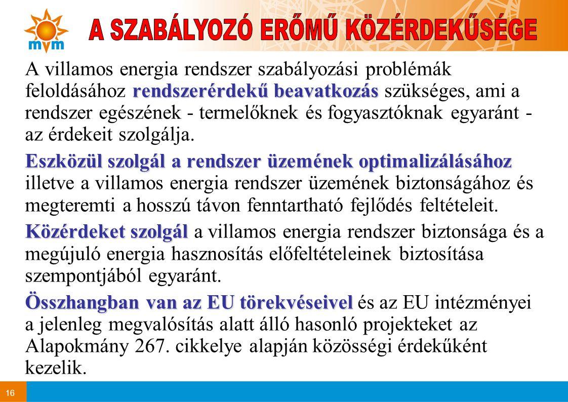 16 rendszerérdekű beavatkozás A villamos energia rendszer szabályozási problémák feloldásához rendszerérdekű beavatkozás szükséges, ami a rendszer egé