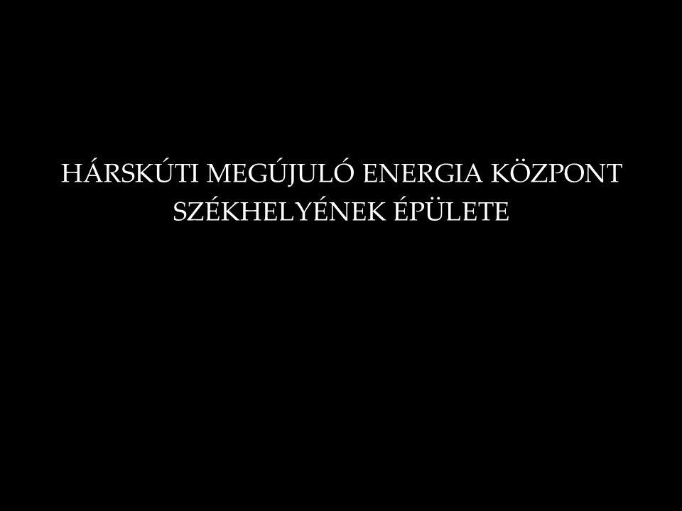 HÁRSKÚTI MEGÚJULÓ ENERGIA KÖZPONT SZÉKHELYÉNEK ÉPÜLETE