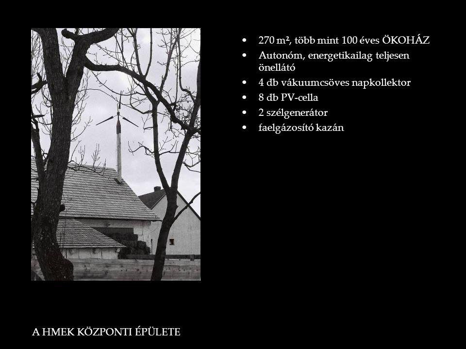 A HMEK KÖZPONTI ÉPÜLETE •270 m², több mint 100 éves ÖKOHÁZ •Autonóm, energetikailag teljesen önellátó •4 db vákuumcsöves napkollektor •8 db PV-cella •2 szélgenerátor •faelgázosító kazán