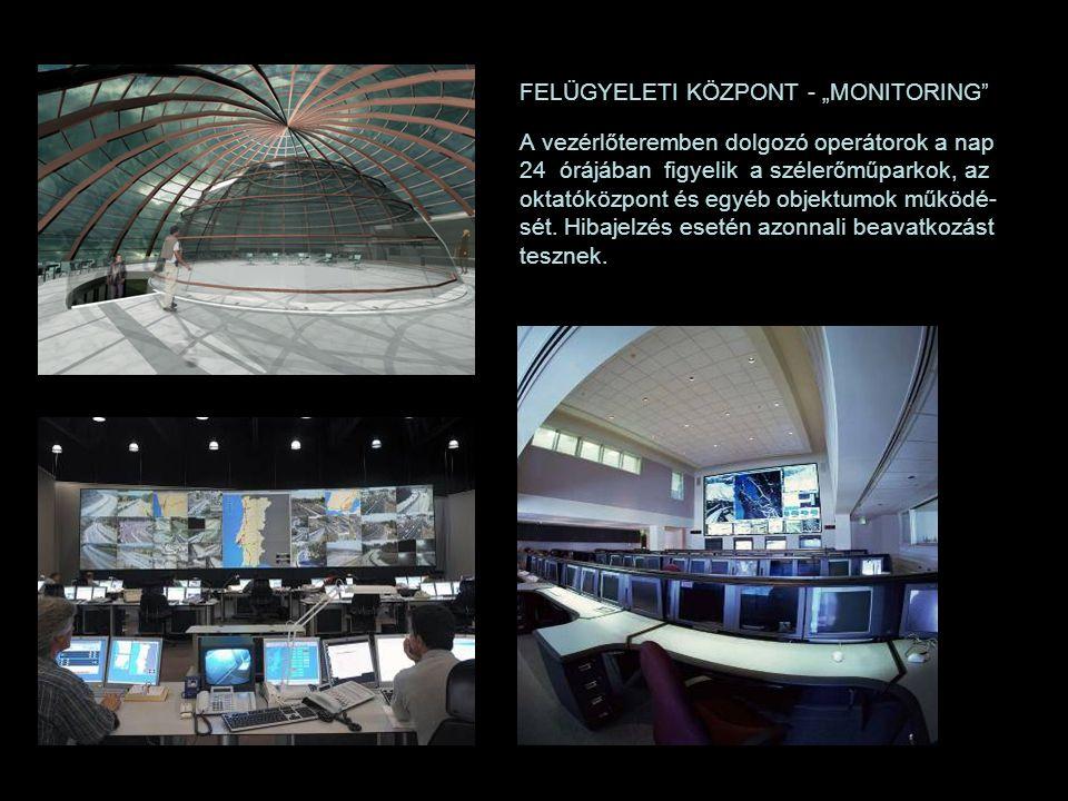 """FELÜGYELETI KÖZPONT - """"MONITORING A vezérlőteremben dolgozó operátorok a nap 24 órájában figyelik a szélerőműparkok, az oktatóközpont és egyéb objektumok működé- sét."""