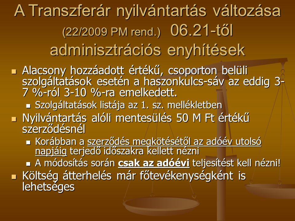 A Transzferár nyilvántartás változása (22/2009 PM rend.) 06.21-től adminisztrációs enyhítések  Alacsony hozzáadott értékű, csoporton belüli szolgálta