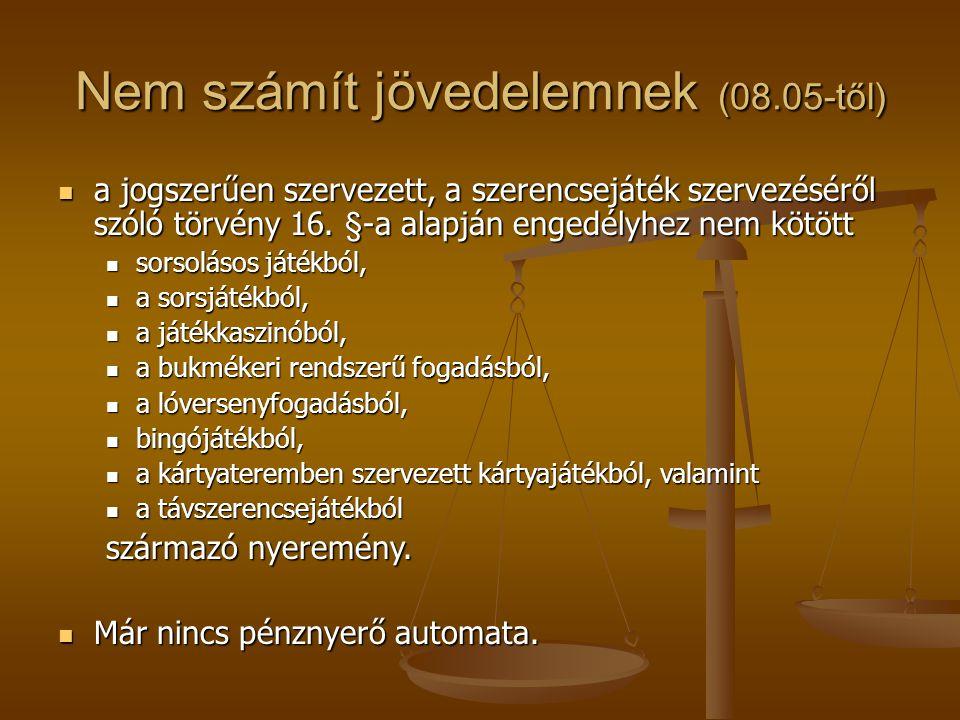 Nem számít jövedelemnek (08.05-től)  a jogszerűen szervezett, a szerencsejáték szervezéséről szóló törvény 16. §-a alapján engedélyhez nem kötött  s