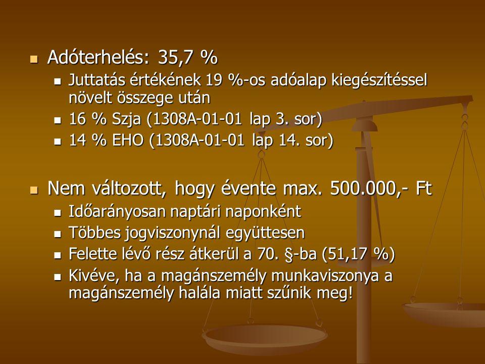  Adóterhelés: 35,7 %  Juttatás értékének 19 %-os adóalap kiegészítéssel növelt összege után  16 % Szja (1308A-01-01 lap 3. sor)  14 % EHO (1308A-0
