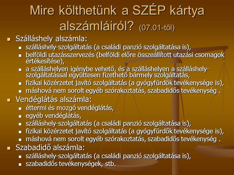 Mire költhetünk a SZÉP kártya alszámláiról? (07.01-től)  Szálláshely alszámla:  szálláshely-szolgáltatás (a családi panzió szolgáltatása is),  belf