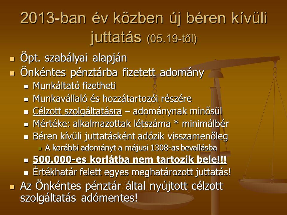 2013-ban év közben új béren kívüli juttatás (05.19-től)  Öpt. szabályai alapján  Önkéntes pénztárba fizetett adomány  Munkáltató fizetheti  Munkav