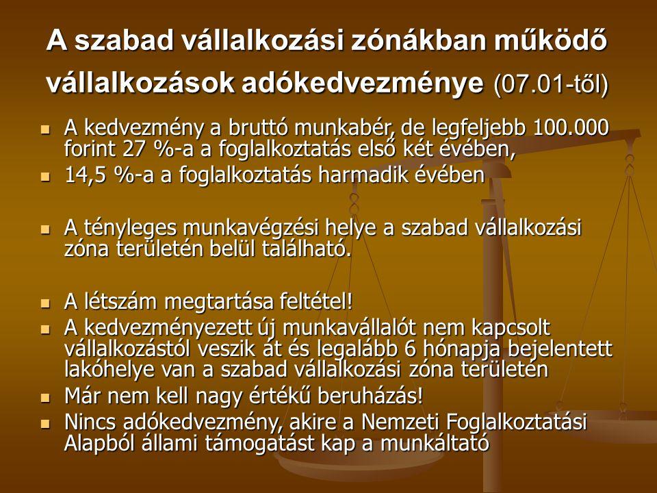 A szabad vállalkozási zónákban működő vállalkozások adókedvezménye (07.01-től)  A kedvezmény a bruttó munkabér, de legfeljebb 100.000 forint 27 %-a a