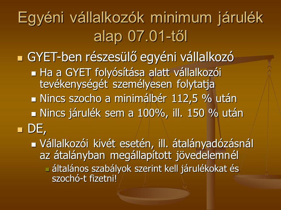 Egyéni vállalkozók minimum járulék alap 07.01-től  GYET-ben részesülő egyéni vállalkozó  Ha a GYET folyósítása alatt vállalkozói tevékenységét szemé