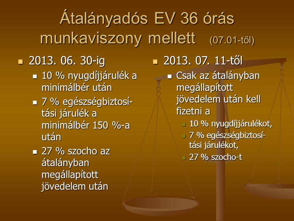 Átalányadós EV 36 órás munkaviszony mellett (07.01-től)  2013. 06. 30-ig  10 % nyugdíjjárulék a minimálbér után  7 % egészségbiztosí- tási járulék