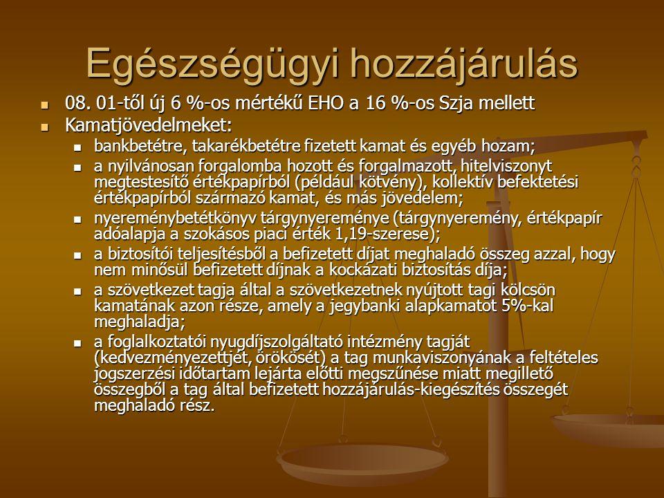Egészségügyi hozzájárulás  08. 01-től új 6 %-os mértékű EHO a 16 %-os Szja mellett  Kamatjövedelmeket:  bankbetétre, takarékbetétre fizetett kamat
