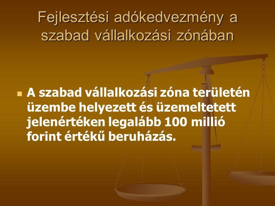 Fejlesztési adókedvezmény a szabad vállalkozási zónában   A szabad vállalkozási zóna területén üzembe helyezett és üzemeltetett jelenértéken legaláb