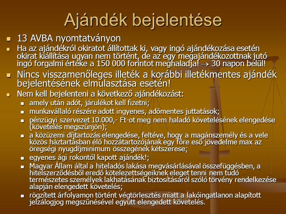 Ajándék bejelentése  13 AVBA nyomtatványon  Ha az ajándékról okiratot állítottak ki, vagy ingó ajándékozása esetén okirat kiállítása ugyan nem törté