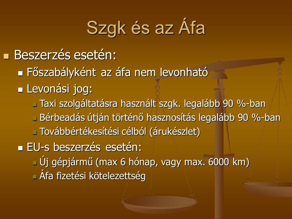 Szgk és az Áfa  Beszerzés esetén:  Főszabályként az áfa nem levonható  Levonási jog:  Taxi szolgáltatásra használt szgk. legalább 90 %-ban  Bérbe