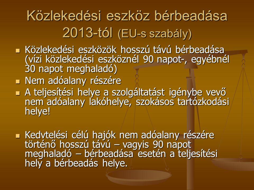 Közlekedési eszköz bérbeadása 2013-tól (EU-s szabály)  Közlekedési eszközök hosszú távú bérbeadása (vízi közlekedési eszköznél 90 napot-, egyébnél 30
